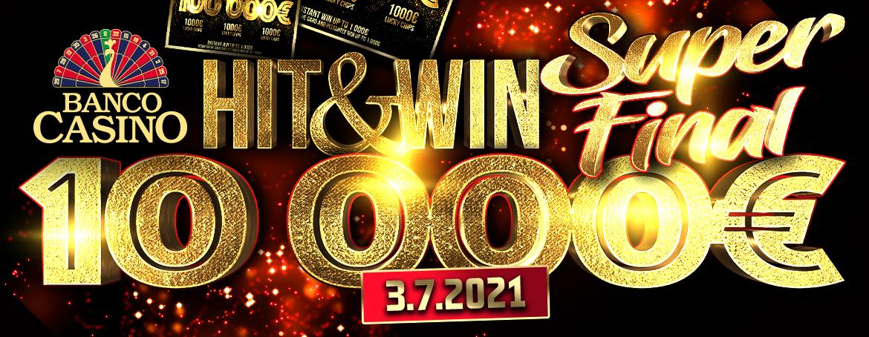 Hit & Win SUPER FINALE um €10.000 - 3. Juli 2021 im Banco Casino!